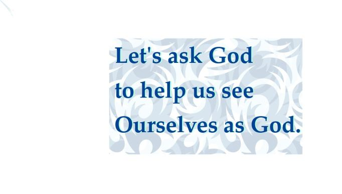 see ourselves as God